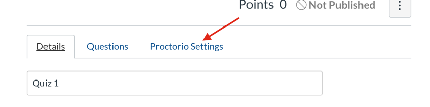 "Canvas Quiz tabs with arrow pointing to ""Proctorio Settings"""